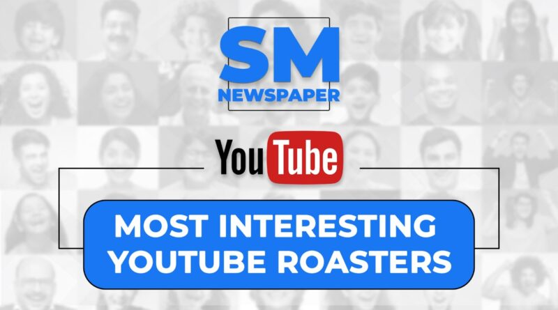 The list of most interesting YouTube roasters in India